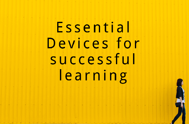 Essential Devices for successful learning
