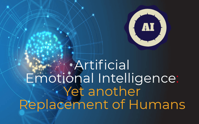 Artificial Emotional Intelligence: Yet another Replacement of Humans