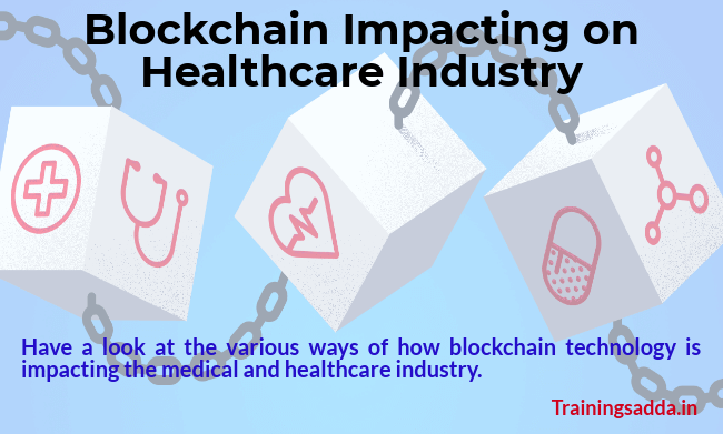 Blockchain Impacting on Healthcare Industry