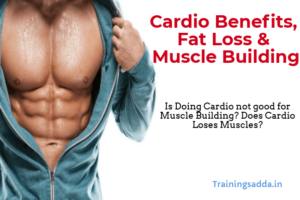 Cardio Benefits, Fat Loss & Muscle Building