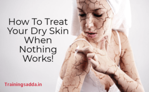 how to treat your dry skin
