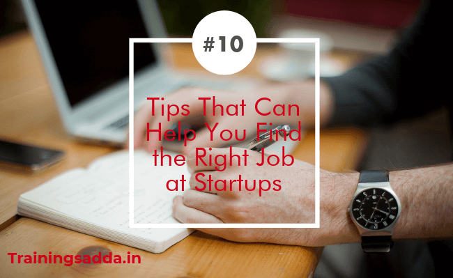 10 Tips That Can Help You Find the Right Job at Startups