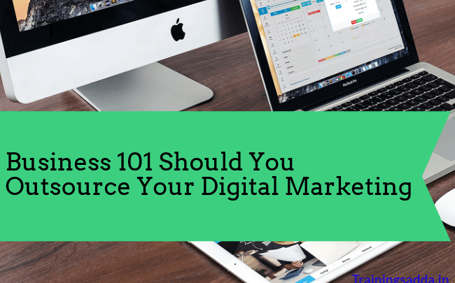 Business 101 Should You Outsource Your Digital Marketing