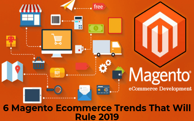 6 Magento Ecommerce Trends That Will Rule 2019