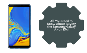 All You Need to Know About Buying the Samsung Galaxy A7 on EMI