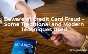 Beware of Credit Card Fraud - Some Traditional and Modern Techniques Used