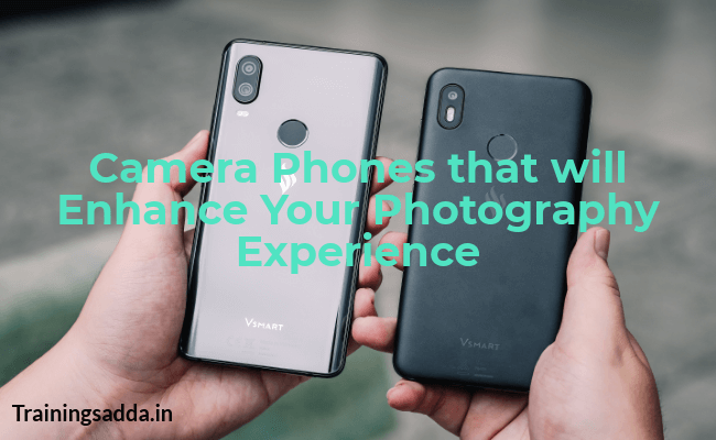 Best Camera Phones That Will Enhance Your Photography Experience
