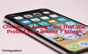 Choose An Armor Case That Will Protect iPhone 7 Screen