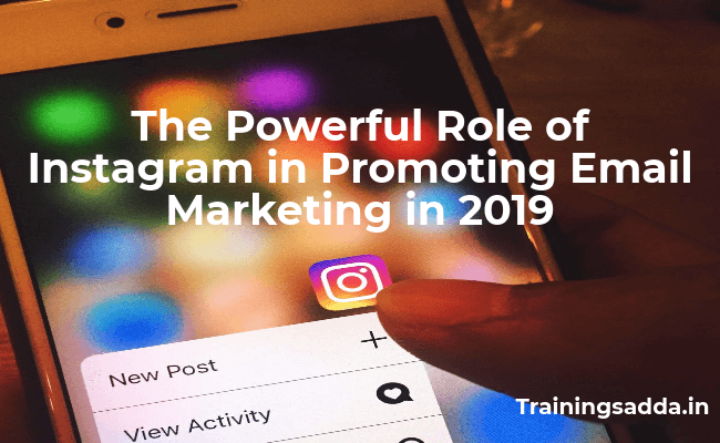 The Powerful Role of Instagram in Promoting Email Marketing in 2019
