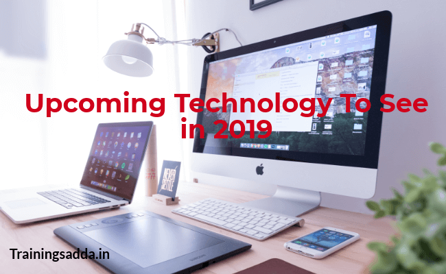 Top 8 Upcoming Technology To See in 2019