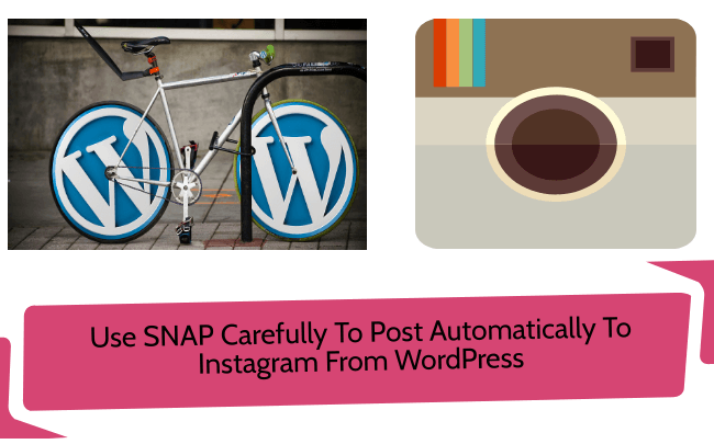 Use SNAP Carefully To Post Automatically To Instagram From WordPress