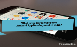 Career Scope for Android App Development in India