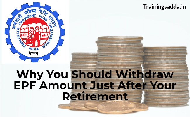 Why You Should Withdraw EPF Amount Just After Your Retirement
