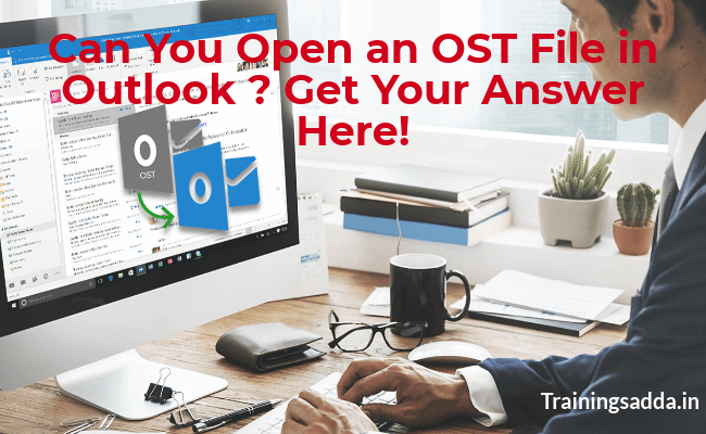 Can You Open an OST File in Outlook ? Get Your Answer Here!