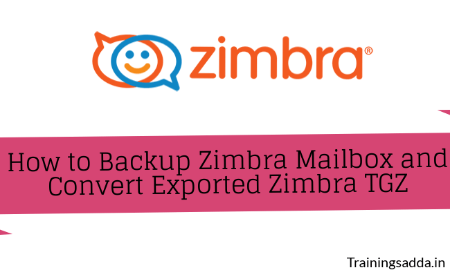 How to Backup Zimbra Mailbox and Convert Exported Zimbra TGZ