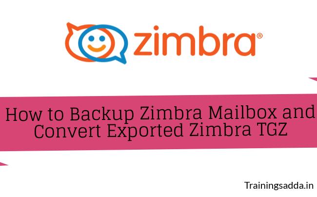 How to Backup Zimbra Mailbox and Convert Exported Zimbra TGZ