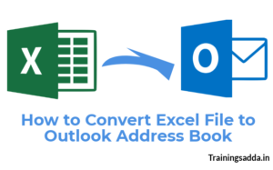 How to Convert Excel File to Outlook Address Book- A Perfect Guide to Know