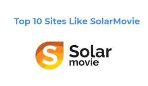 Top 10 Alternative Sites Like SolarMovie