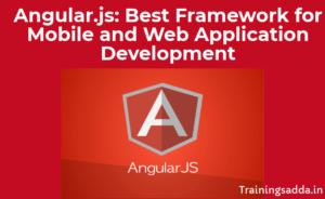 Angular.js: Best Framework for Mobile and Web Application Development