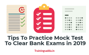 Tips To Practice Mock Test To Clear Bank Exams in 2019