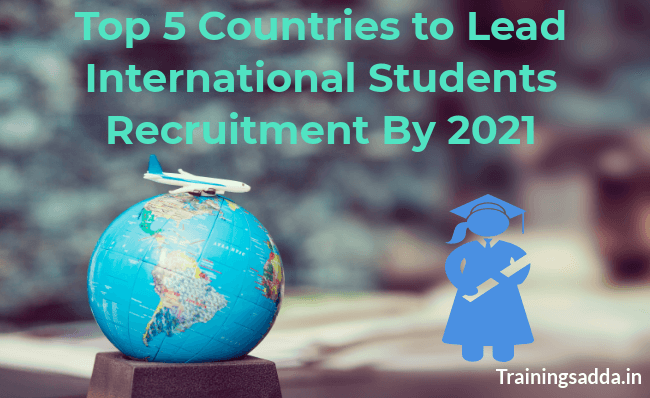 Top 5 Countries To Lead International Students Recruitment By 2021