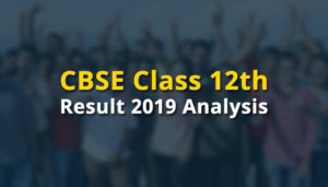 The CBSE Class 12th Result 2019 Analysis
