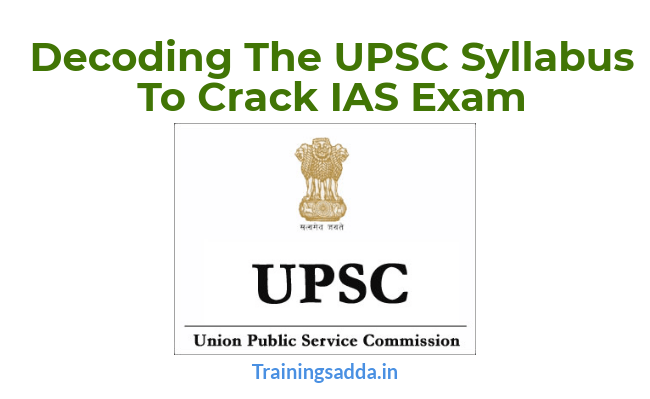 Decoding The UPSC Syllabus To Crack IAS Exam