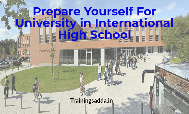 Prepare Yourself For University in International High School