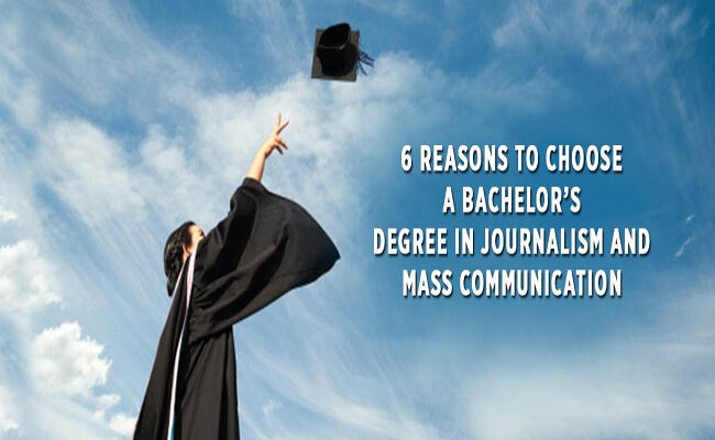 6 Reasons To Choose A Bachelor's Degree in Journalism and Mass Communication