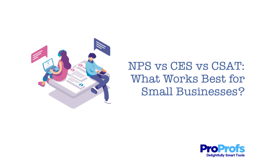 NPS vs CES vs CSAT: What Works Best for Small Businesses