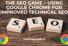 THE SEO GAME – USING GOOGLE CHROME FOR IMPROVED TECHNICAL SEO