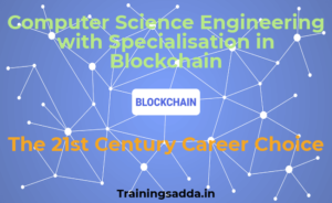 Computer Science Engineering with Specialisation in Blockchain - The 21st Century Career Choice