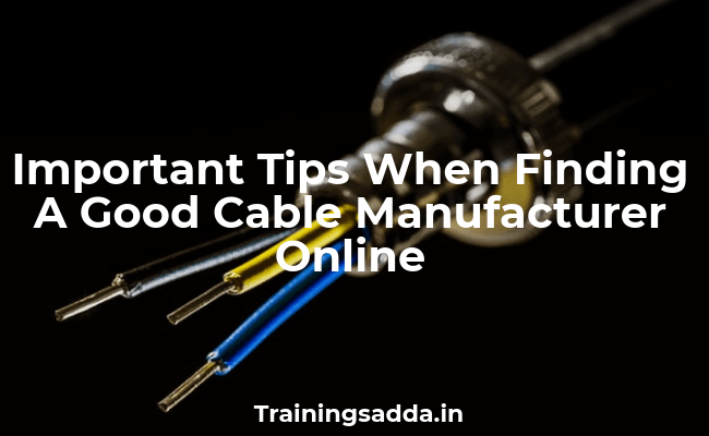 Important Tips When finding a Good Cable Manufacturer Online
