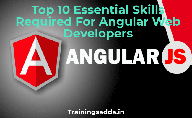 Top 10 Essential Skills Required For Angular Web Developers