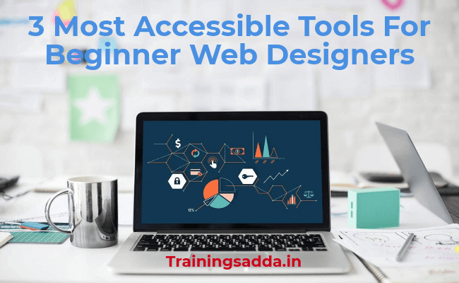 3 Most Accessible Tools For Beginner Web Designers