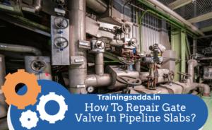 How To Repair Gate Valve In Pipeline Slabs?
