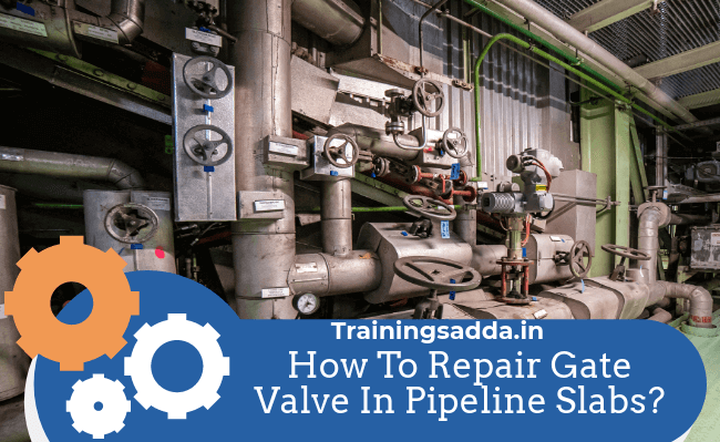 How To Repair Gate Valve In Pipeline Slabs?