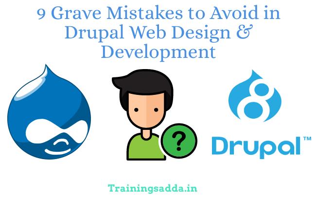 9 Grave Mistakes to Avoid in Drupal Web Design & Development