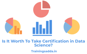 Is it Worth to take Certification in Data Science