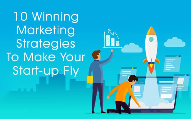 10 Winning Marketing Strategies To Make Your Start-up Fly