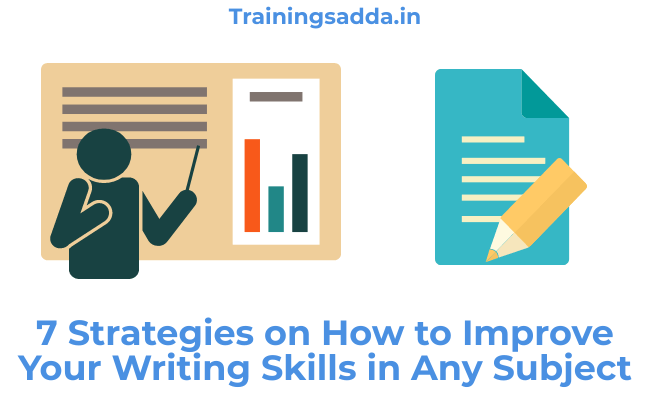 7 Strategies on How to Improve Your Writing Skills in Any Subject