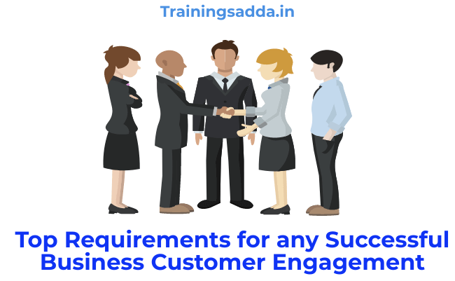 Top Requirements for any Successful Business Customer Engagement