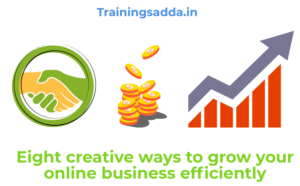 Eight creative ways to grow your online business efficiently