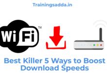 Best Killer 5 Ways to Boost Download Speeds