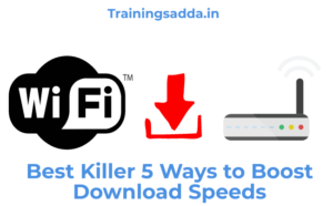 Best Killer 5 Ways to Boost Download Speeds