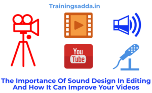 The Importance Of Sound Design In Editing And How It Can Improve Your Videos