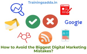 How to Avoid the Biggest Digital Marketing Mistakes?