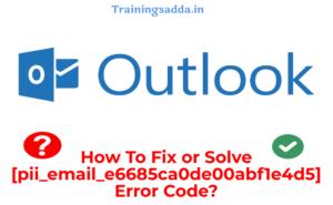 How To Fix [pii_email_e6685ca0de00abf1e4d5] Error Code
