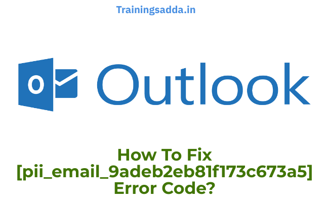 How To Fix [pii_email_9adeb2eb81f173c673a5] Error Code?