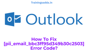 How To Fix or solve the [pii_email_bbc3ff95d349b30c2503] Error Code?